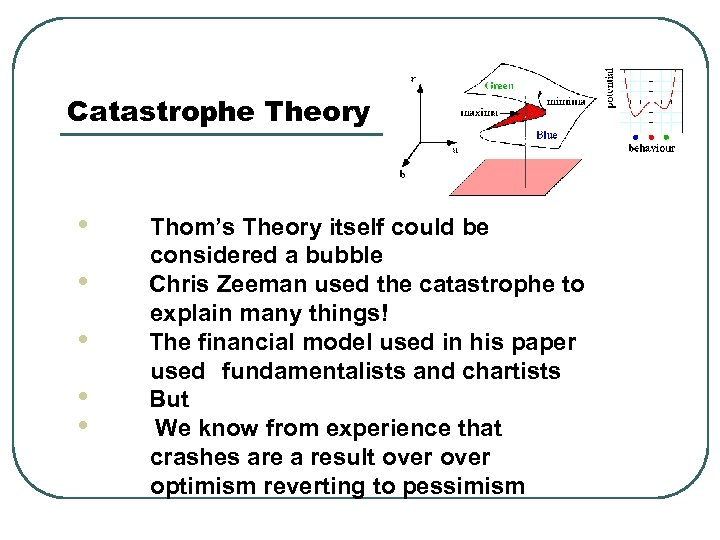 Catastrophe Theory • • • Thom's Theory itself could be considered a bubble Chris