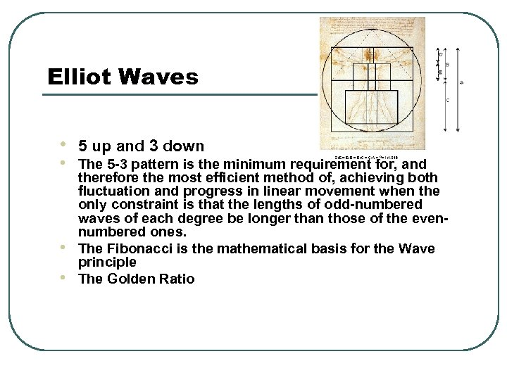 Elliot Waves • • 5 up and 3 down The 5 -3 pattern is