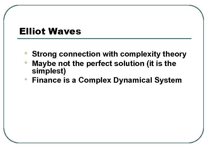 Elliot Waves • • • Strong connection with complexity theory Maybe not the perfect