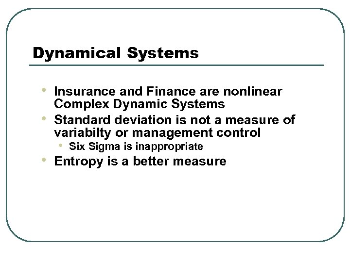 Dynamical Systems • • • Insurance and Finance are nonlinear Complex Dynamic Systems Standard