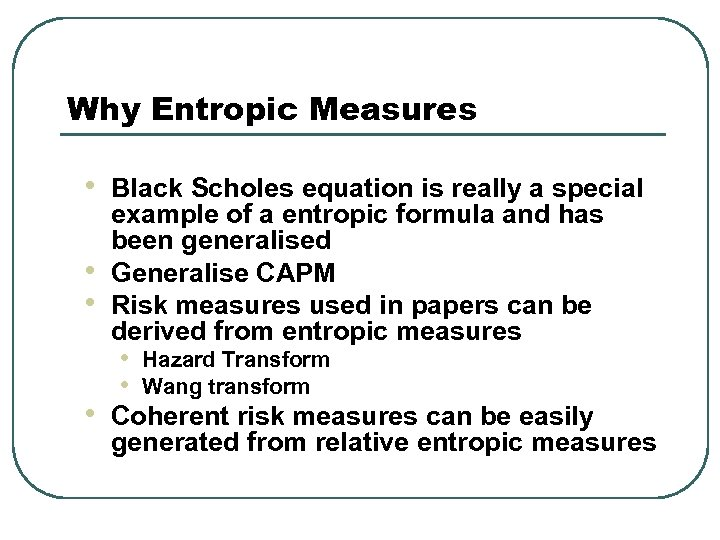 Why Entropic Measures • • Black Scholes equation is really a special example of