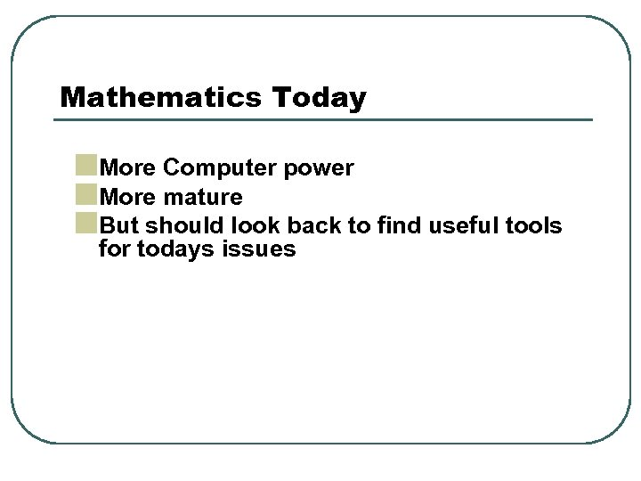 Mathematics Today n. More Computer power n. More mature n. But should look back
