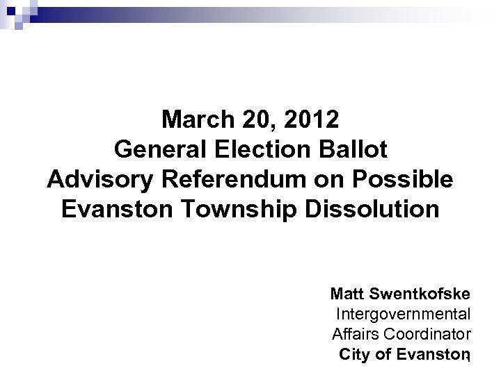March 20, 2012 General Election Ballot Advisory Referendum on Possible Evanston Township Dissolution Matt