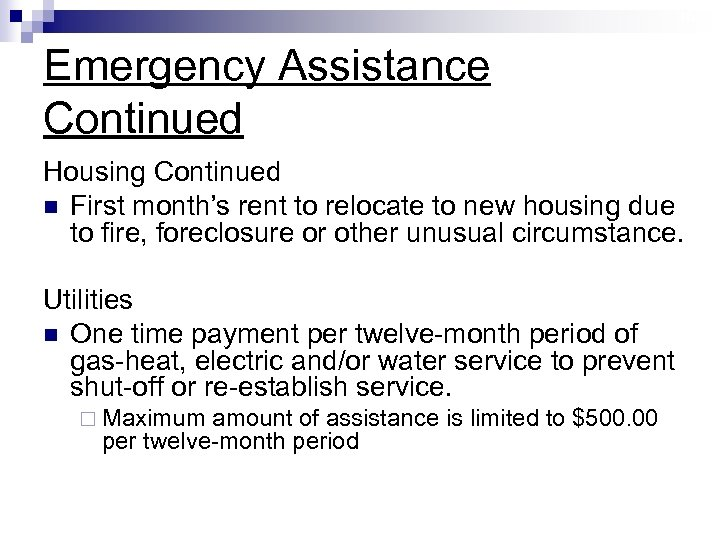 16 Emergency Assistance Continued Housing Continued n First month's rent to relocate to new