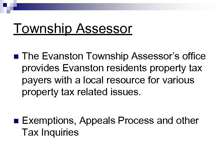 17 Township Assessor n The Evanston Township Assessor's office provides Evanston residents property tax