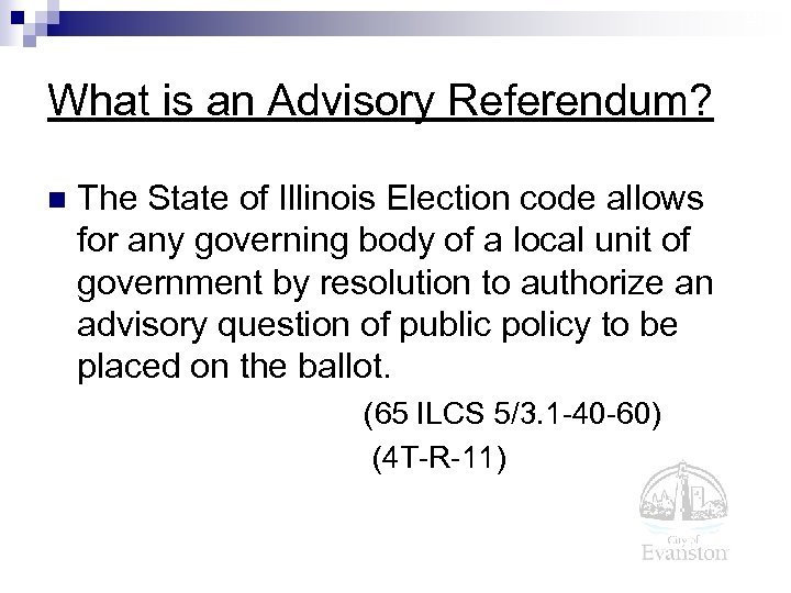21 What is an Advisory Referendum? n The State of Illinois Election code allows