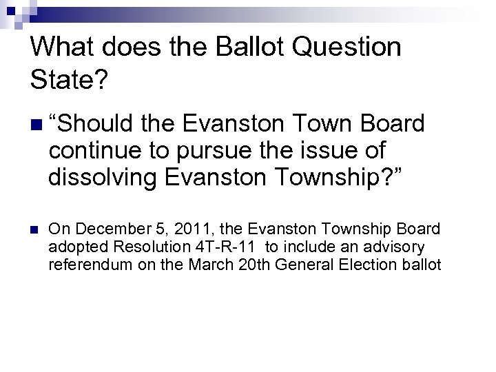 """22 What does the Ballot Question State? n """"Should the Evanston Town Board continue"""
