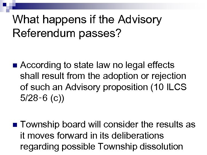 23 What happens if the Advisory Referendum passes? n According to state law no