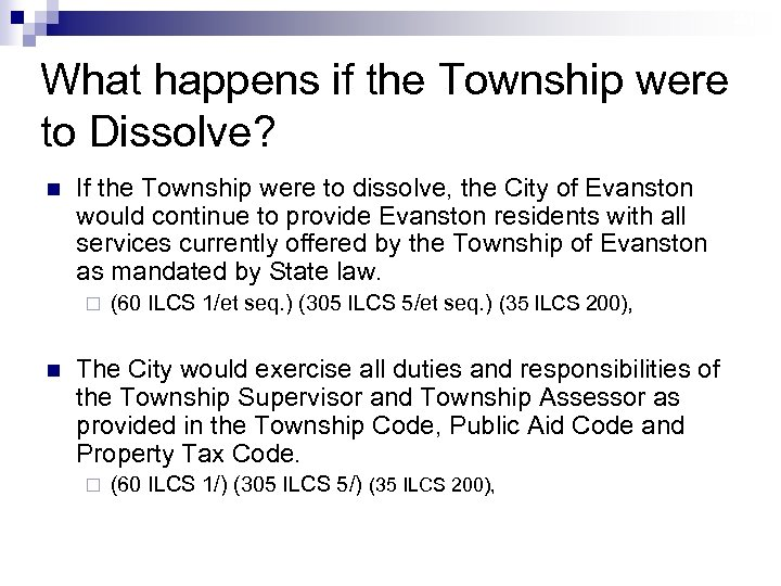 24 What happens if the Township were to Dissolve? n If the Township were