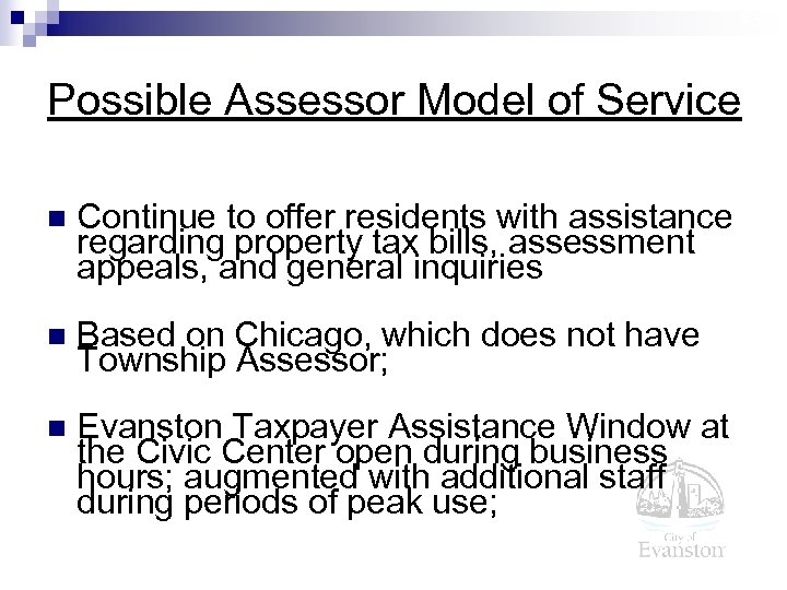 25 Possible Assessor Model of Service n Continue to offer residents with assistance regarding