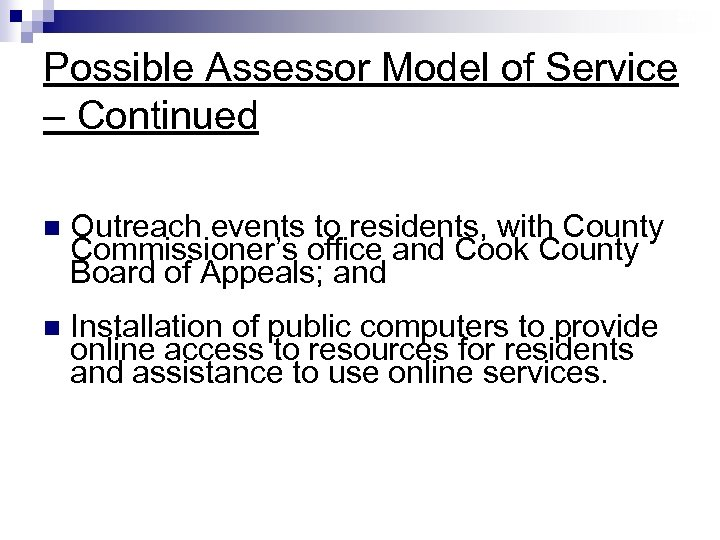 26 Possible Assessor Model of Service – Continued n Outreach events to residents, with