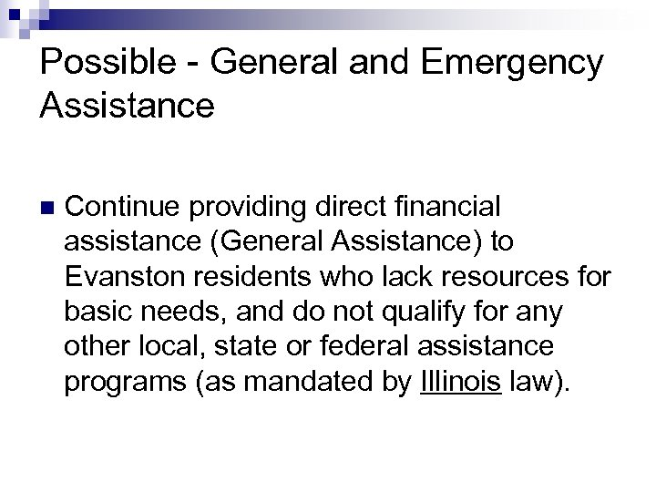 27 Possible - General and Emergency Assistance n Continue providing direct financial assistance (General