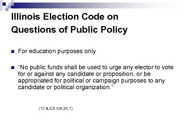 3 Illinois Election Code on Questions of Public Policy n For education purposes only