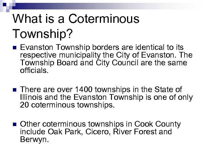 7 What is a Coterminous Township? n Evanston Township borders are identical to its
