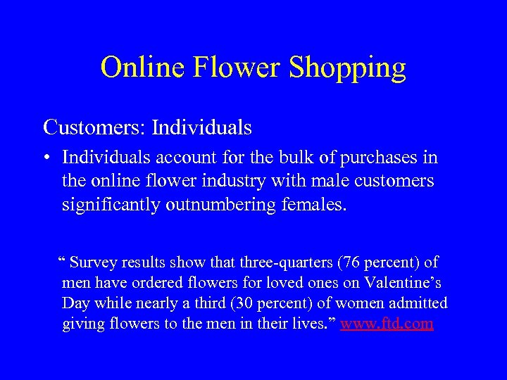 Online Flower Shopping Customers: Individuals • Individuals account for the bulk of purchases in