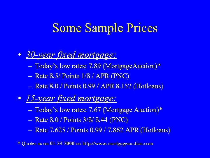 Some Sample Prices • 30 -year fixed mortgage: – Today's low rates: 7. 89