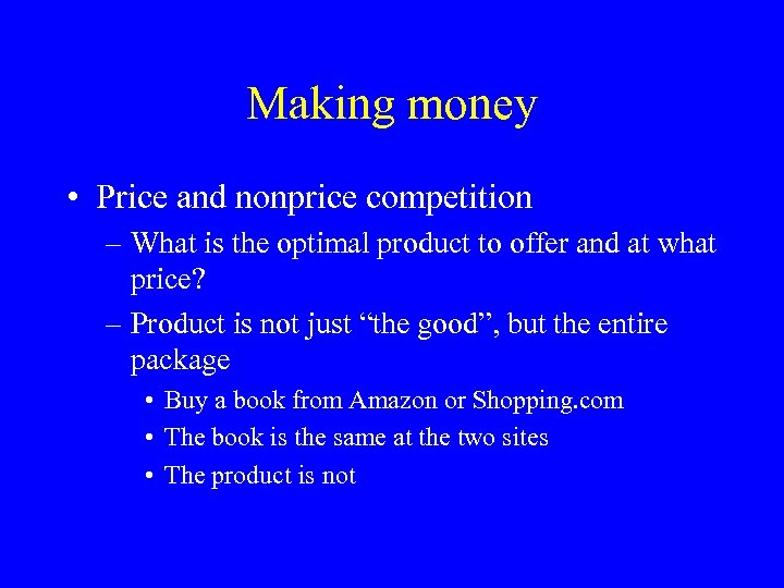 Making money • Price and nonprice competition – What is the optimal product to