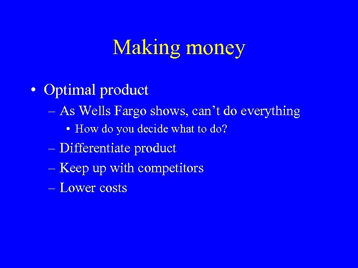 Making money • Optimal product – As Wells Fargo shows, can't do everything •