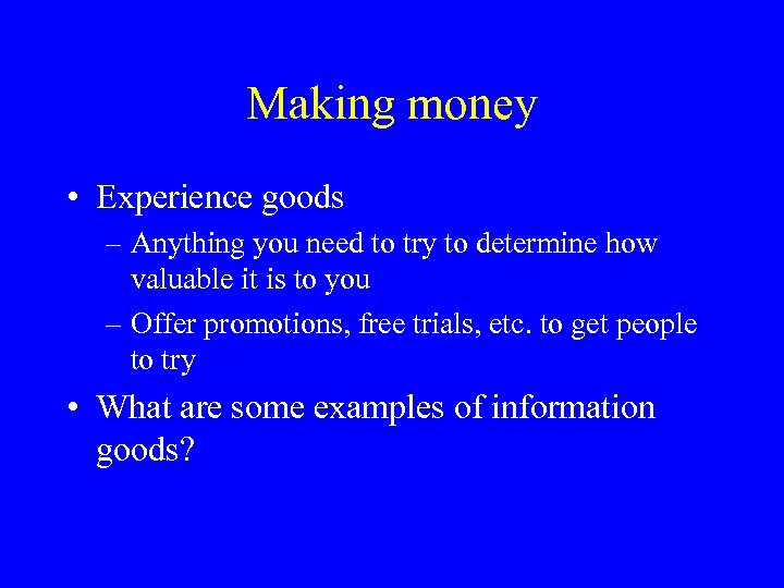Making money • Experience goods – Anything you need to try to determine how