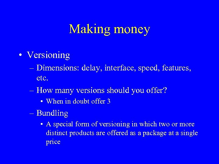 Making money • Versioning – Dimensions: delay, interface, speed, features, etc. – How many