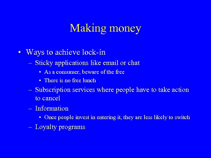 Making money • Ways to achieve lock-in – Sticky applications like email or chat