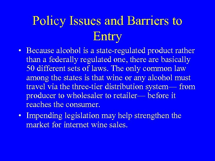 Policy Issues and Barriers to Entry • Because alcohol is a state-regulated product rather