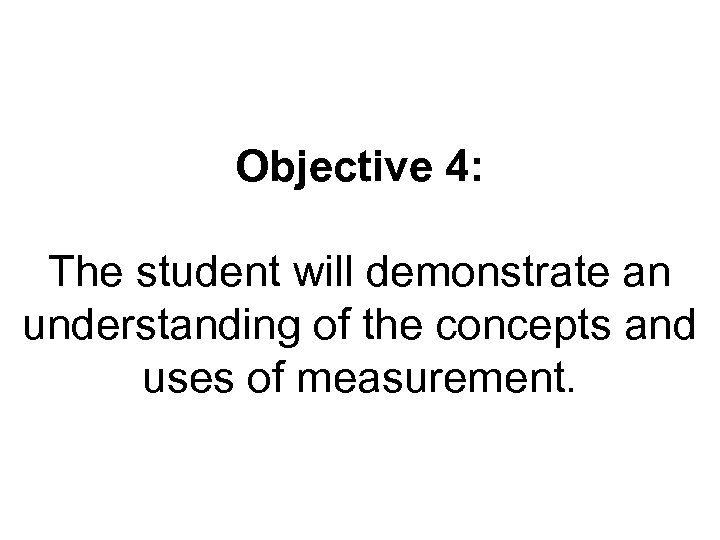 Objective 4: The student will demonstrate an understanding of the concepts and uses of