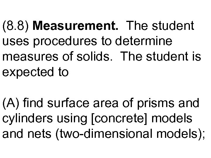(8. 8) Measurement. The student uses procedures to determine measures of solids. The student
