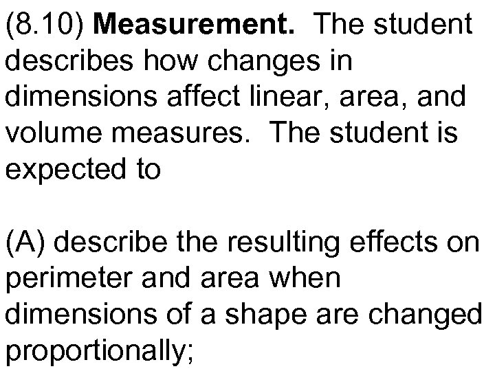 (8. 10) Measurement. The student describes how changes in dimensions affect linear, area, and