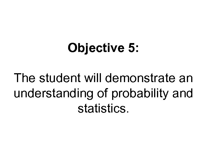 Objective 5: The student will demonstrate an understanding of probability and statistics.