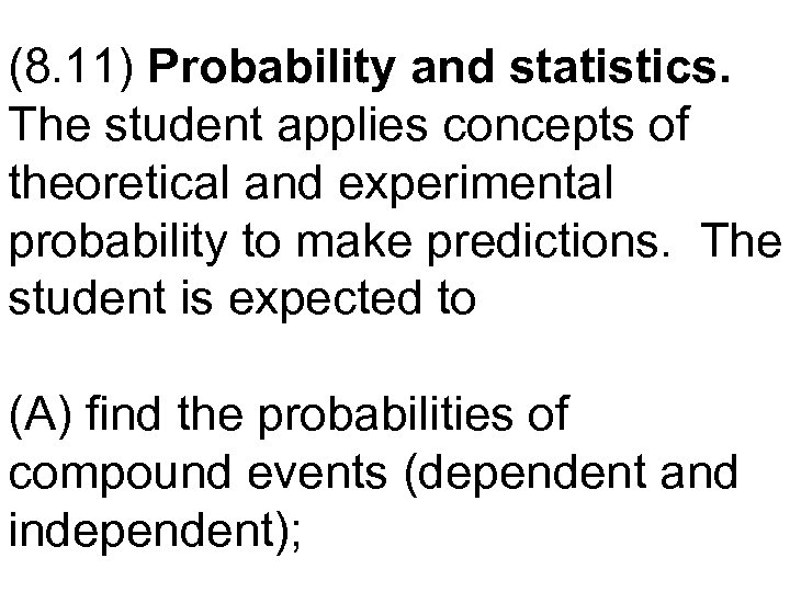 (8. 11) Probability and statistics. The student applies concepts of theoretical and experimental probability