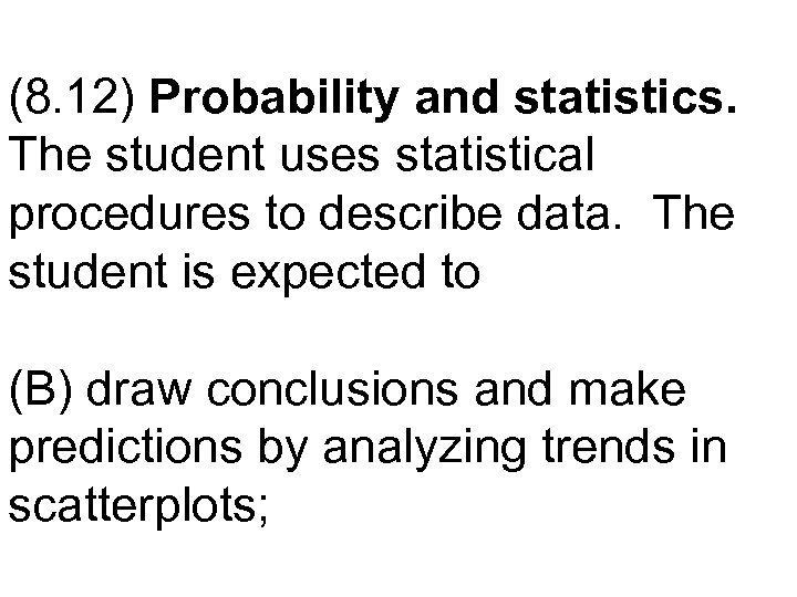 (8. 12) Probability and statistics. The student uses statistical procedures to describe data. The