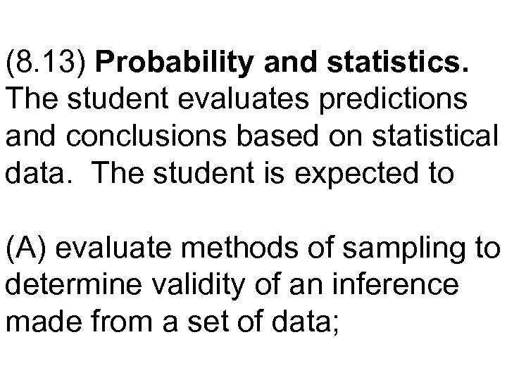 (8. 13) Probability and statistics. The student evaluates predictions and conclusions based on statistical
