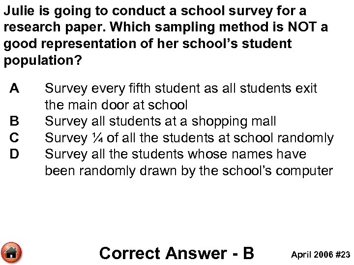 Julie is going to conduct a school survey for a research paper. Which sampling