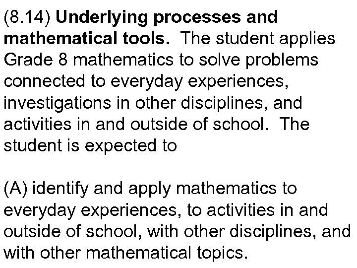 (8. 14) Underlying processes and mathematical tools. The student applies Grade 8 mathematics to