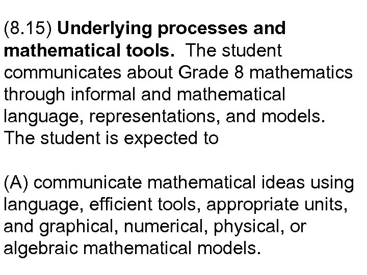 (8. 15) Underlying processes and mathematical tools. The student communicates about Grade 8 mathematics