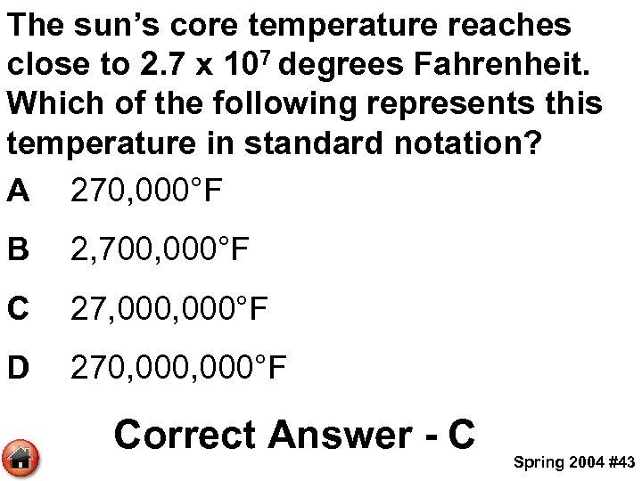 The sun's core temperature reaches close to 2. 7 x 107 degrees Fahrenheit. Which