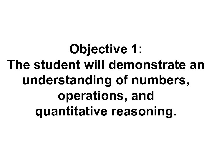 Objective 1: The student will demonstrate an understanding of numbers, operations, and quantitative reasoning.