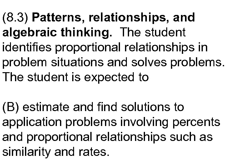 (8. 3) Patterns, relationships, and algebraic thinking. The student identifies proportional relationships in problem