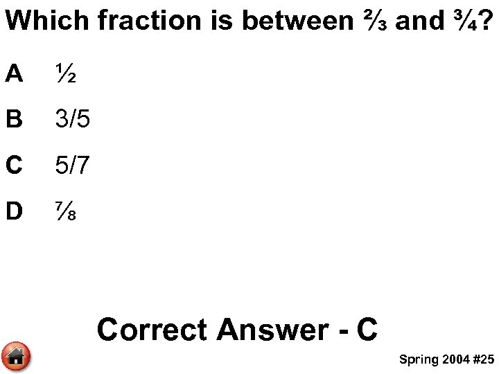 Which fraction is between ⅔ and ¾? A ½ B 3/5 C 5/7 D