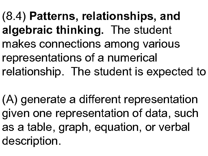 (8. 4) Patterns, relationships, and algebraic thinking. The student makes connections among various representations