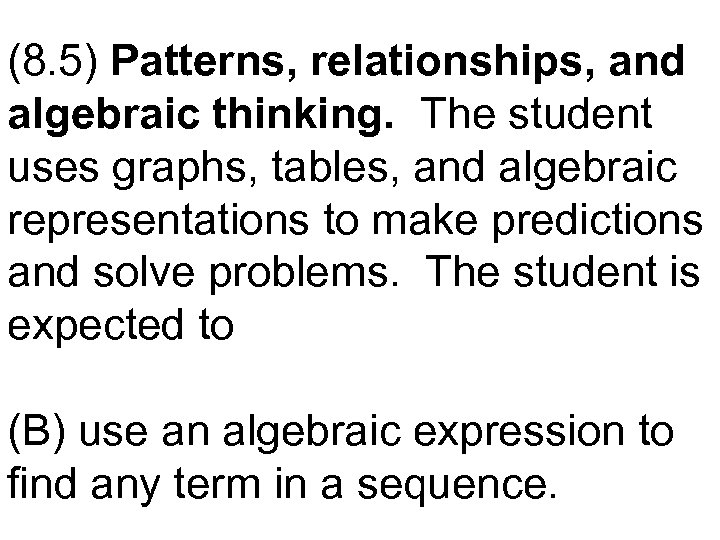 (8. 5) Patterns, relationships, and algebraic thinking. The student uses graphs, tables, and algebraic