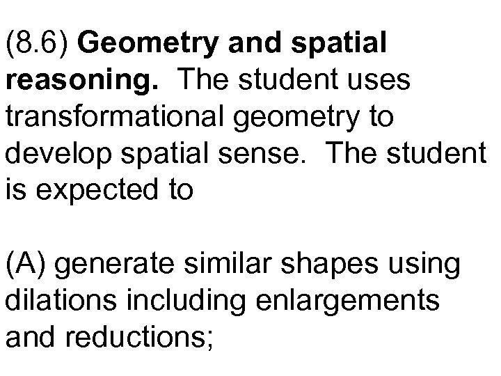 (8. 6) Geometry and spatial reasoning. The student uses transformational geometry to develop spatial