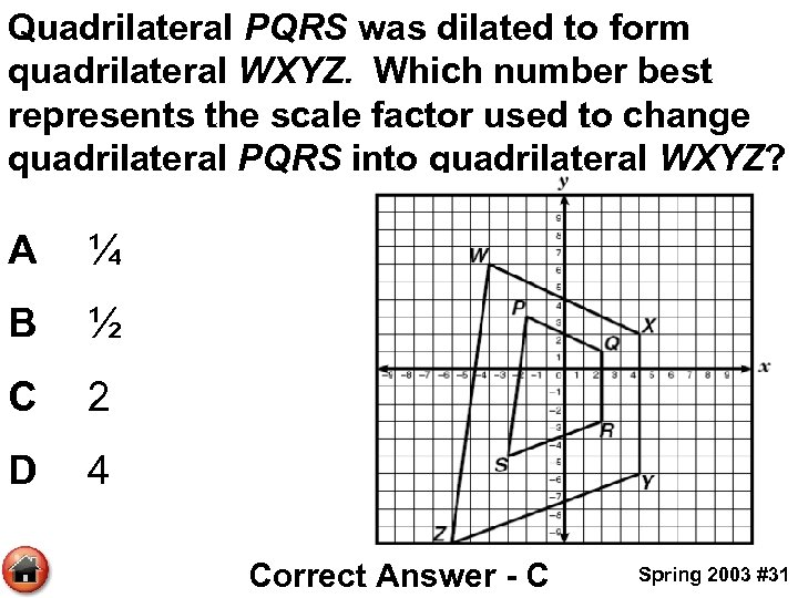 Quadrilateral PQRS was dilated to form quadrilateral WXYZ. Which number best represents the scale