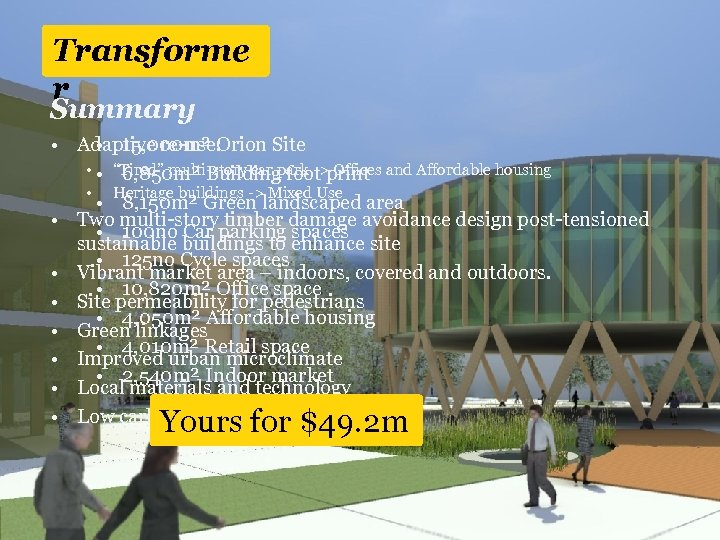Transforme r Summary • Adaptive re-use: • 15, 000 m² Orion Site • •