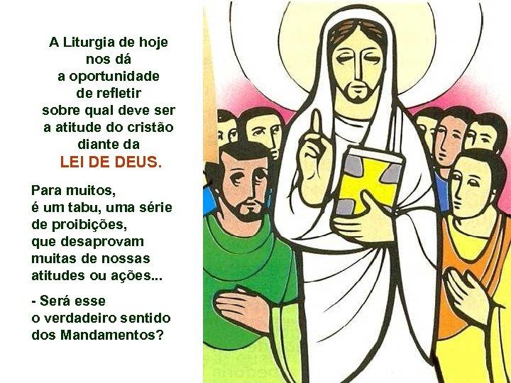 A Liturgia de hoje nos dá a oportunidade de refletir sobre qual deve ser