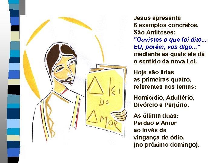 Jesus apresenta 6 exemplos concretos. São Antíteses: