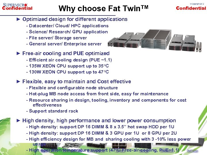 Confidential Why choose Fat Twin. TM Confidential ► Optimized design for different applications -