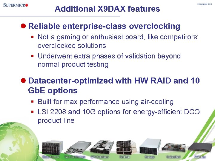 Additional X 9 DAX features l Reliable enterprise-class overclocking § Not a gaming or