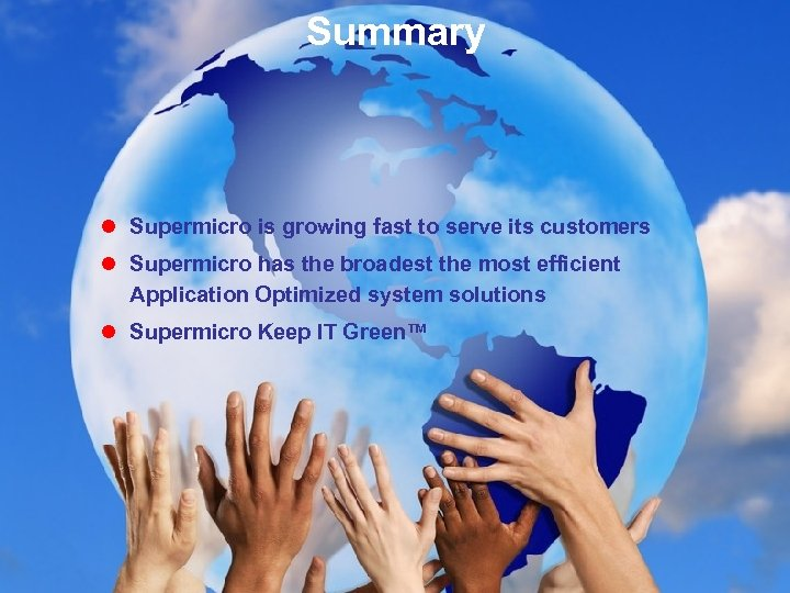 Summary l Supermicro is growing fast to serve its customers l Supermicro has the